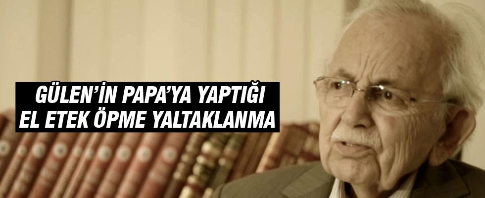Mehmed Fırıncı: Gülen'in Papa'ya yaptığı el etek öpme, yaltaklanma