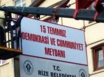 RİZE BELEDİYESİ - Meydana 'Demokrasi Ve Cumhuriyet Meydanı' Tabelası Asıldı