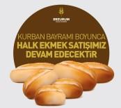 HALK EKMEK - Erzurum Halk Ekmek Büfeleri, Kurban Bayramı'nda Da Açık Olacak
