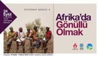 FOTOĞRAF SERGİSİ - OSM'de 'Afrika'da Gönüllü Olmak' Konulu Fotoğraf Sergisi Açıldı