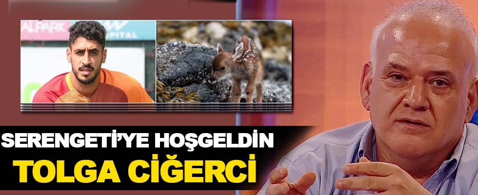 Ahmet Çakar: Serengeti'ye hoşgeldin Tolga Ciğerci