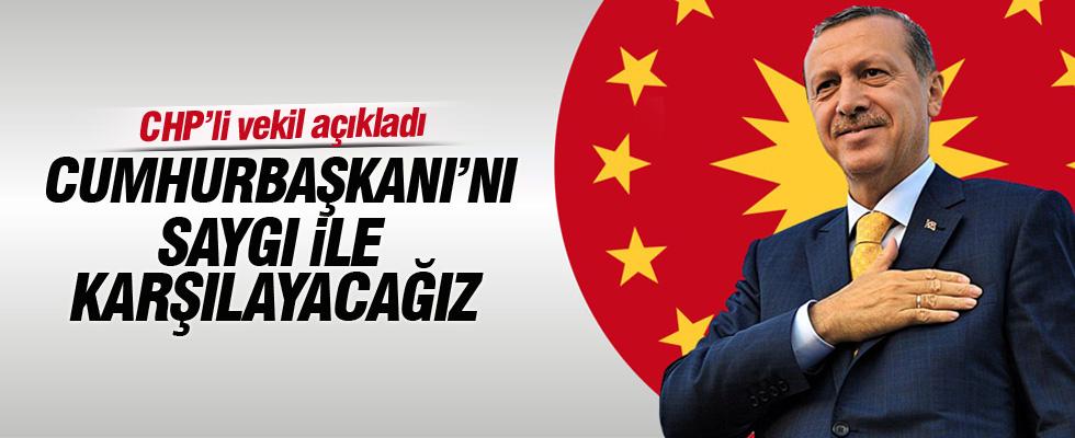 CHP'li vekil: Cumhurbaşkanı'nı saygı ile karşılayacağız
