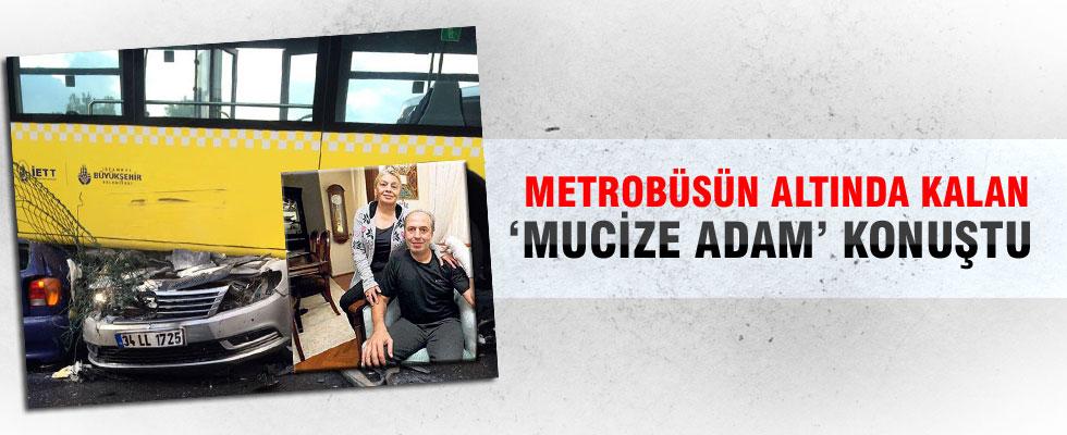 Metrobüsün altında kalan 'mucize adam' konuştu