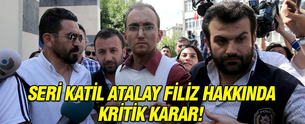 Seri katil Atalay Filiz hakkında yeni karar!