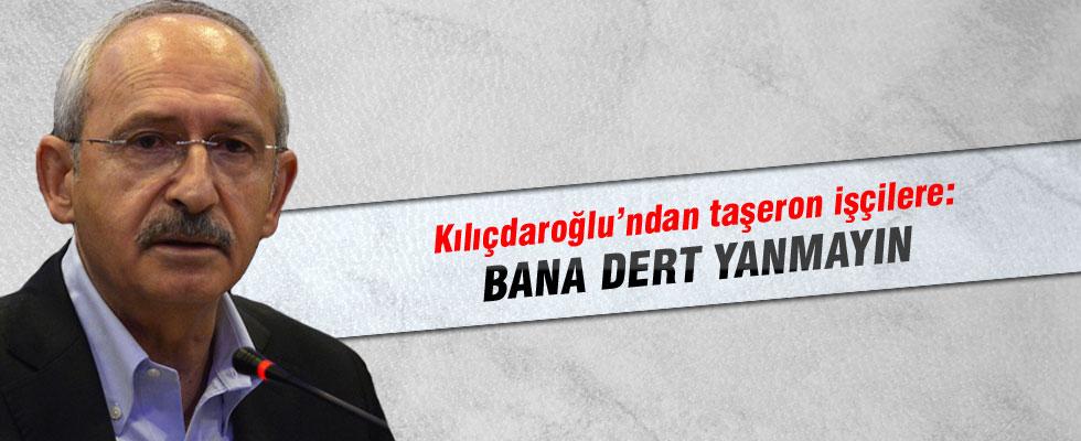 Kılıçdaroğlu'ndan taşeron işçilere: Bana dert yanmayın