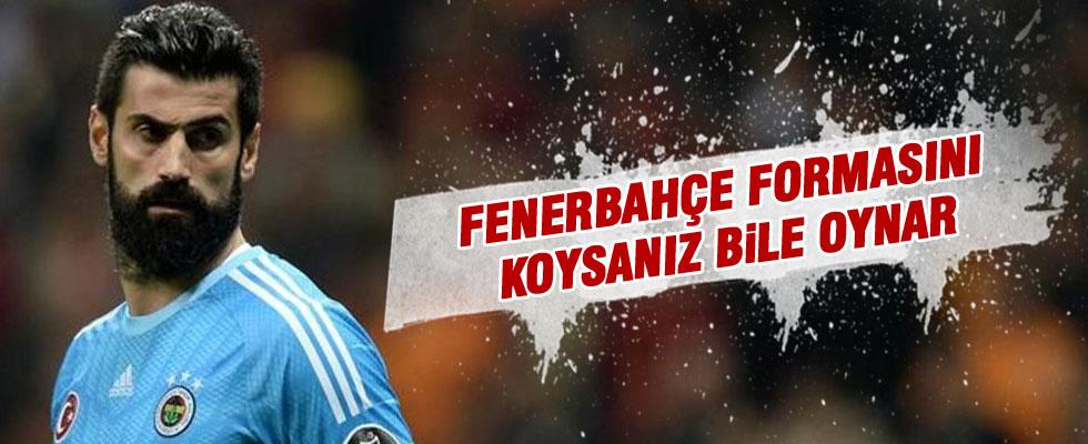 Volkan Demirel: Fenerbahçe formasını koysanız bile oynar