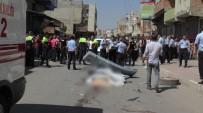 TEMİZLİK ARACI - Şanlıurfa'da 1 Kişinin Öldüğü Kaza Sonrası Ortalık Karıştı