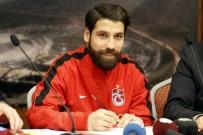 MEHMET EKICI - Olcay Şahan Trabzonspor'a İmzayı Attı