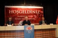 FEN EDEBİYAT FAKÜLTESİ - Trabzon'un Fetih Tarihi Tartışıldı