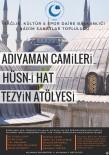 EMRAH YıLMAZ - 'Adıyaman Camileri Hüsn-İ Hat Tezyin Atölyesi'  Projesi Başlıyor