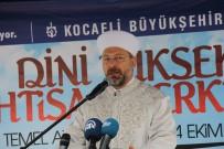 KOCAELI ÜNIVERSITESI - Diyanet İşleri Başkanı Prof. Dr. Ali Erbaş Açıklaması 'Türkiye İslam Dünyasının Eğitim Merkezi Haline Geldi'