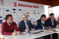 PARA CEZASI - Boncuk Açıklaması 'Birileri Mikser Gibi Balıkesirspor'u Karıştırmaya Çalışıyor'