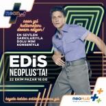 Ediz Neoplus'ta Sevenleriyle Buluşacak