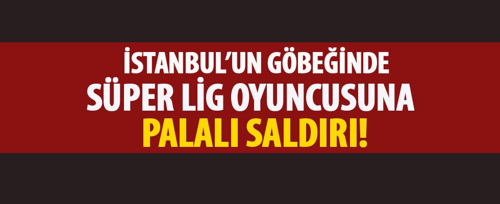 İstanbul'un göbeğinde Süper Lig oyuncusuna palalı saldırı