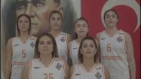 BASKETBOL KULÜBÜ - Kadın Basketbolculardan Cumhuriyet Bayramı'na Özel Video