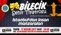 ŞEHIR TIYATROLARı - Uluslararası Bilecik Tiyatro Festivali ''İstanbul'dan İnsan Manzaraları'' Adlı Oyun İle Başlıyor