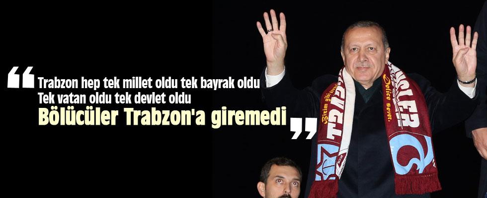 Erdoğan: Vatanımızı bölmek isteyenler Trabzon'a giremedi