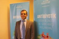 FARKINDALIK GÜNÜ - Prof. Dr. Alpay Azap Açıklaması 'Antibiyotikler Gerektiği Zaman Hayat Kurtaran İlaçlar'