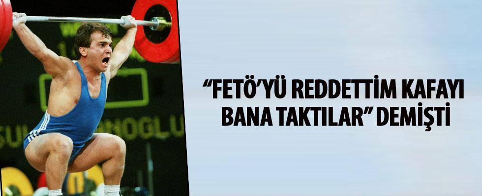 Süleymanoğlu 'FETÖ'yü reddettim kafayı bana taktılar' demişti