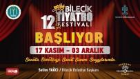 CENGIZ KÜÇÜKAYVAZ - Bilecik 12. Uluslararası Tiyatro Festivali Başlıyor