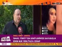 NUR YERLITAŞ - İsmail Türüt, Nur Yerlitaş'a ateş püskürdü