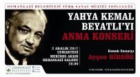 SANAT MÜZİĞİ - Yahya Kemal Osmangazi'de Anılacak