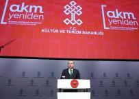 TAKSIM MEYDANı - Cumhurbaşkanı Erdoğan Açıklaması 'AKM 'Yi İnşallah 2019'Un İlk Çeyreğinde Bitireceğiz'