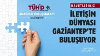 HÜRRIYET GAZETESI - İletişim Dünyası Gaziantep'te Buluşuyor