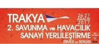 TEKNOPARK - 'Trakya 2. Savunma Havacılık Ve Uzay Sistemleri Alt Sanayi Yerleştirme Zirvesi Ve Sergisi' Düzenleniyor