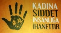 KADIN CİNAYETLERİ - 'Her 100 Kadından 47'Si Şiddet Görüyor'