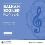 SAKARYA ÜNIVERSITESI - SAÜ'de 'Balkan Ezgileri Konseri' Düzenlenecek