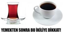 OKSIJEN - Yemekten Sonra Çay Kahve İkilisine Dikkat