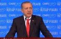 CUMHURBAŞKANı - Erdoğan CNR Kitap Fuarı'nda konuştu!