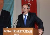 KONYA TICARET ODASı - MHP'li Kalaycı Açıklaması 'Kılıçdaroğlu Da Yalan Söylüyor, Barolar Birliği Başkanı Da Yalan Söylüyor'