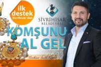 NABI AVCı - Cumhurbaşkanı Erdoğan'ın Başlattığı 'Komşunu Al Gel' Kampanyasına İlk Destek Sivrihisar'dan