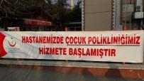 ÇOCUK HASTALIKLARI - Hastane Ek Binasına Çocuk Polikliniği Açıldı