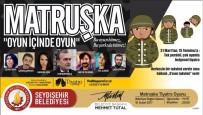 'Matruşka Oyun İçinde Oyun' Seydişehir'de Sahnelenecek