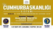 KONFERANS - TBMM Başkan Vekili Ahmet Aydın, Cumhurbaşkanlığı Hükumet Sistemini Anlatacak