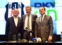 FİKRET ORMAN - Beşiktaş, DKY İnşaat İle İşbirliği Anlaşması İmzaladı