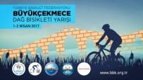 TÜRKIYE BISIKLET FEDERASYONU - Büyükçekmece, Ulusal Dağ Bisikleti Yarışması'na Ev Sahipliği Yapacak