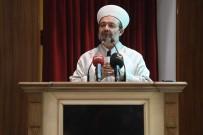 MEHMET GÖRMEZ - Diyanet İşleri Başkanı Görmez Açıklaması 'İslam Başka Dünyalarda Bir Korku Unsuru Haline Getiriliyor'