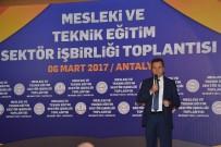 GÖKÇEN ÖZDOĞAN ENÇ - Antalya, Mesleki Ve Teknik Eğitim İçin Bir Araya Geldi