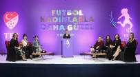 HASAN DOĞAN - TFF Dünya Kadınlar Günü'nü Özel Bir Etkinlikle Kutladı