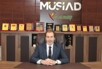 VİZE SERBESTİSİ - MÜSİAD Gaziantep Başkanı Mehmet Çelenk Açıklaması