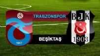 GÖKHAN GÖNÜL - Trabzonspor Beşiktaş maçında 7 gol sesi