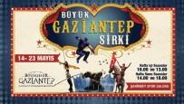 CAMBAZ - Dünyaca Ünlü Sirk Gösteri Grubu Gaziantep'te Seyirciyle Buluşacak