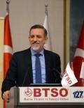 BİLİM SANAYİ VE TEKNOLOJİ BAKANI - BTSO Yönetim Kurulu Başkanı Burkay Açıklaması