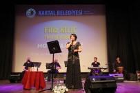 KARTAL BELEDİYESİ - Türk Halk Müziği Sanatçısı Filiz Kılıç Kartal'da Konser Verdi