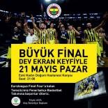 ÇOCUK HASTALIKLARI - Fenerbahçe-Olympiakos Maçı Dev Ekranda İzlenecek