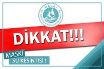 SU KESİNTİSİ - MASKİ'den 15 Mahallede Su Kesintisi Uyarısı